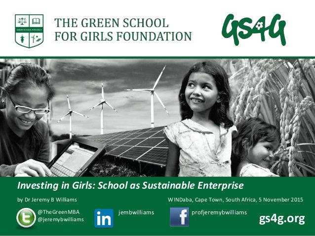 by Dr Jeremy B Williams Investing in Girls: School as Sustainable Enterprise @TheGreenMBA @jeremybwilliams jembwilliams pr...