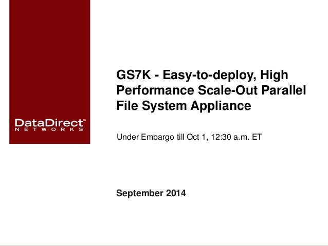 GS7K - Easy-to-deploy, High  Performance Scale-Out Parallel  File System Appliance  Under Embargo till Oct 1, 12:30 a.m. E...
