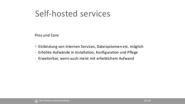 Self-hosted services Pros und Cons + Einbindung von internen Services, Dateisystemen etc. möglich - Erhöhte Aufwände in I...