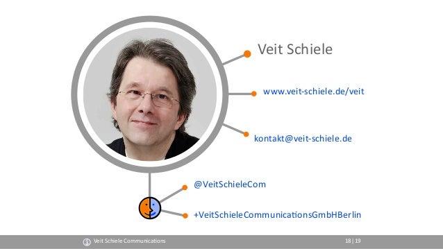 Veit Schiele Communica(ons 18 Veit Schiele www.veit-schiele.de/veit kontakt@veit-schiele.de @VeitSchieleCom +VeitSchieleCo...