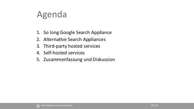 Agenda 1. So long Google Search Appliance 2. Alterna(ve Search Appliances 3. Third-party hosted services 4. Self-hosted se...