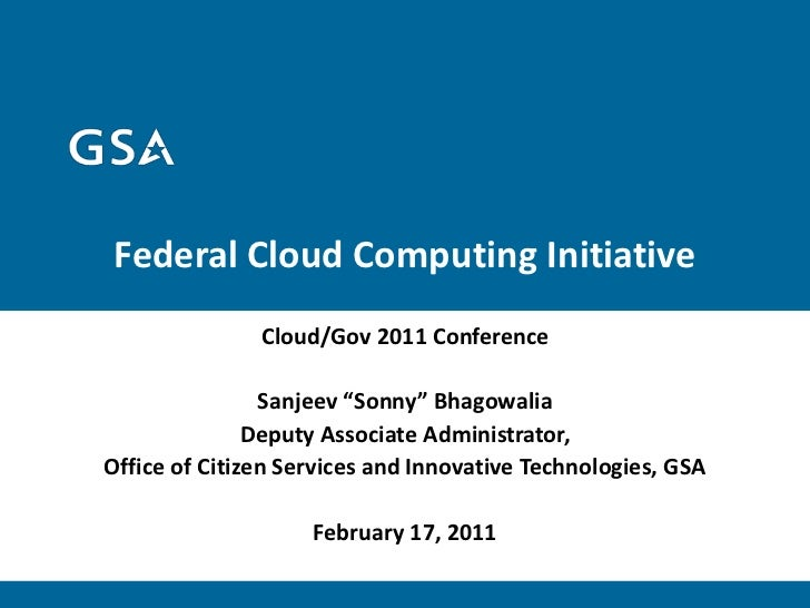 "Federal Cloud Computing Initiative               Cloud/Gov 2011 Conference                Sanjeev ""Sonny"" Bhagowalia      ..."