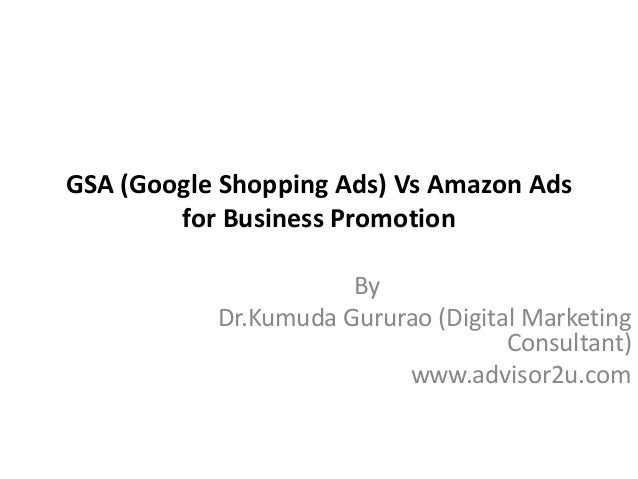 GSA (Google Shopping Ads) Vs Amazon Ads for Business Promotion By Dr.Kumuda Gururao (Digital Marketing Consultant) www.adv...