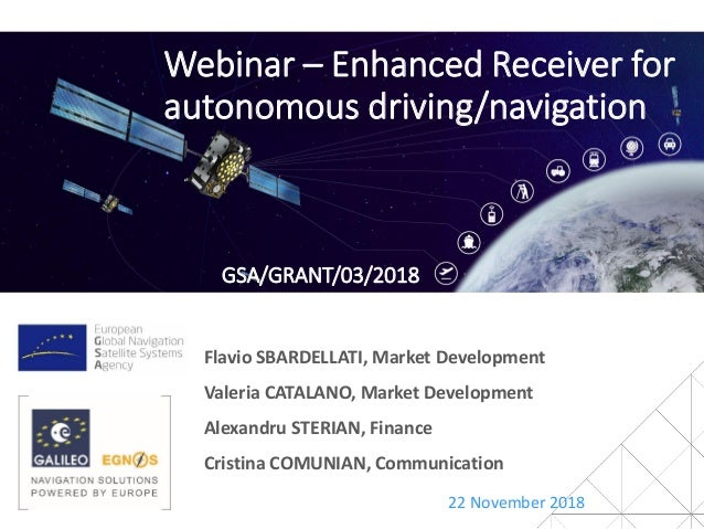 Webinar – Enhanced Receiver for autonomous driving/navigation 22 November 2018 Flavio SBARDELLATI, Market Development Vale...