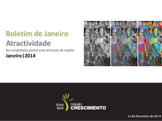 13 de Fevereiro de 2014 Boletim de Janeiro Atractividade Na competição global pela atracção de capital Janeiro 2014