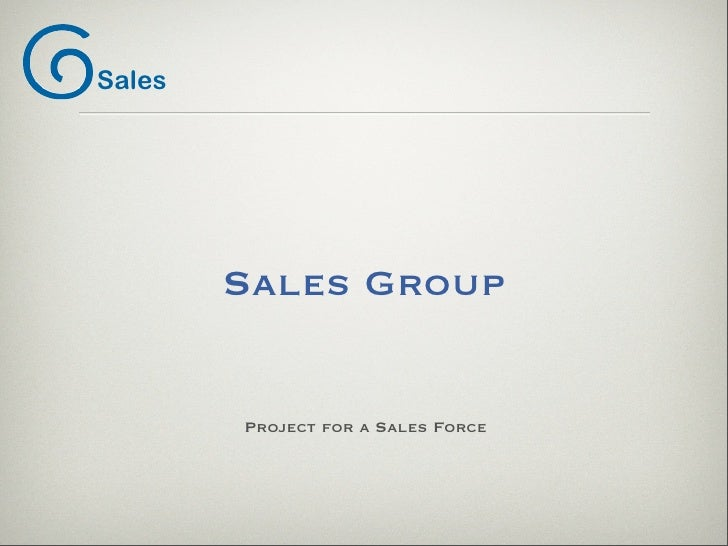 Sales             Sales Group           Project for a Sales Force