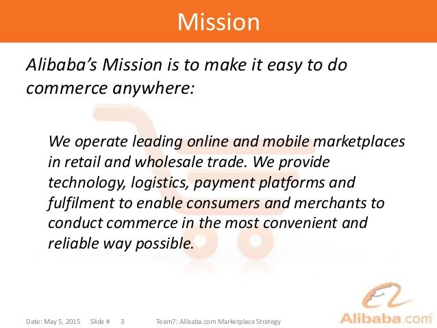 Mission Alibaba's Mission is to make it easy to do commerce anywhere: We operate leading online and mobile marketplaces in...