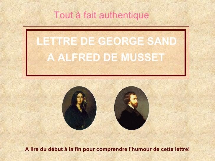 LETTRE DE GEORGE SAND A ALFRED DE MUSSET   A lire du début à la fin pour comprendre l'humour de cette lettre!   Tout à fai...