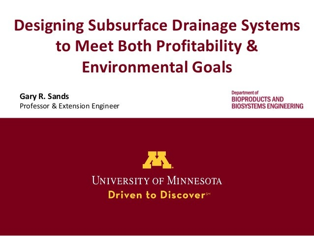 Designing Subsurface Drainage Systemsto Meet Both Profitability &Environmental GoalsGary R. SandsProfessor & Extension Eng...