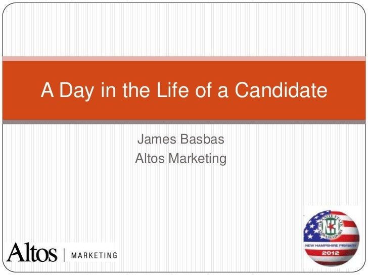 A Day in the Life of a Candidate          James Basbas          Altos Marketing