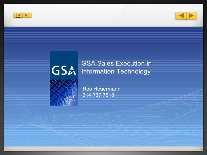 GSA Sales Execution in Information Technology Rob Heuermann  314 737 7518