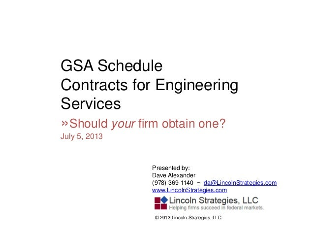GSA Schedule Contracts for Engineering Services »Should your firm obtain one? July 5, 2013 Presented by: Dave Alexander (9...