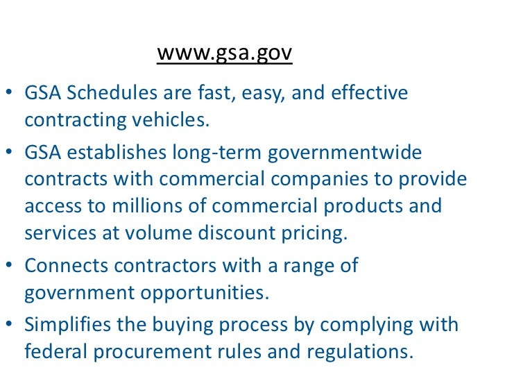 www.gsa.gov• GSA Schedules are fast, easy, and effective  contracting vehicles.• GSA establishes long-term governmentwide ...