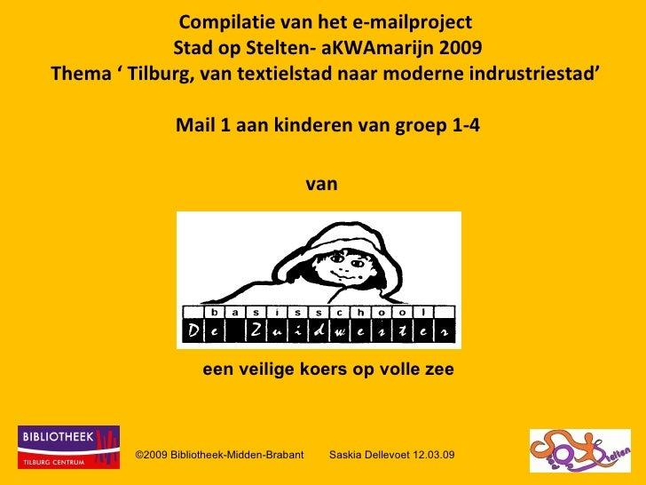 Compilatie van het e-mailproject  Stad op Stelten- aKWAmarijn 2009 Thema ' Tilburg, van textielstad naar moderne indrustri...