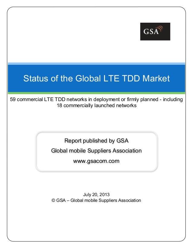 July 20, 2013 © GSA – Global mobile Suppliers Association Status of the Global LTE TDD Market 59 commercial LTE TDD networ...