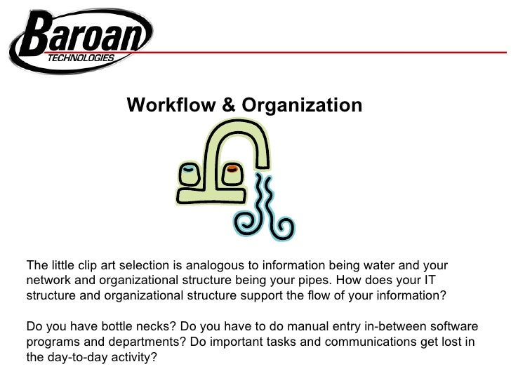 Workflow & Organization     The little clip art selection is analogous to information being water and your network and org...