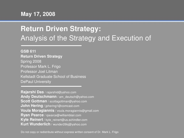 May 17, 2008<br />Return Driven Strategy:<br />Analysis of the Strategy and Execution of<br />GSB 611  <br />Return Driv...