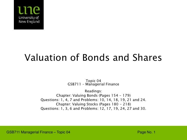 Valuation of Bonds and Shares Topic 04 GSB711 – Managerial Finance Readings:  Chapter: Valuing Bonds (Pages 154 - 179) Que...