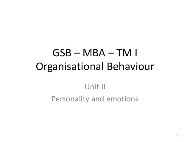 GSB – MBA – TM I Organisational Behaviour Unit II Personality and emotions 1