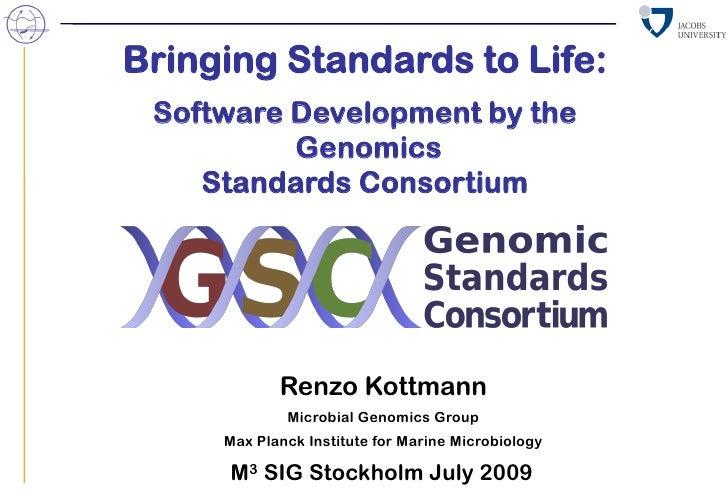 Bringing Standards to Life:  Software Development by the           Genomics     Standards Consortium                 Renzo...