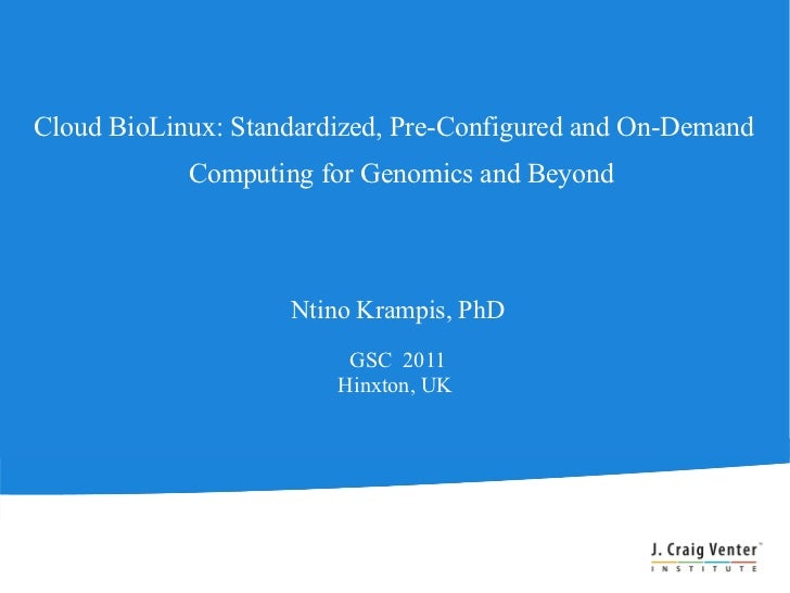 Cloud BioLinux: Standardized, Pre-Configured and On-Demand            Computing for Genomics and Beyond                   ...