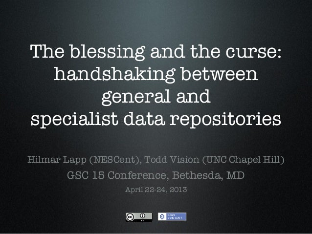 The blessing and the curse:handshaking betweengeneral andspecialist data repositoriesHilmar Lapp (NESCent), Todd Vision (U...