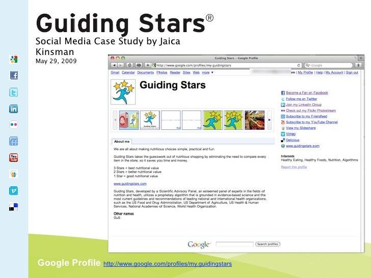 Social Media Case Study by Jaica Kinsman May 29, 2009     Google Profile http://www.google.com/profiles/my.guidingstars