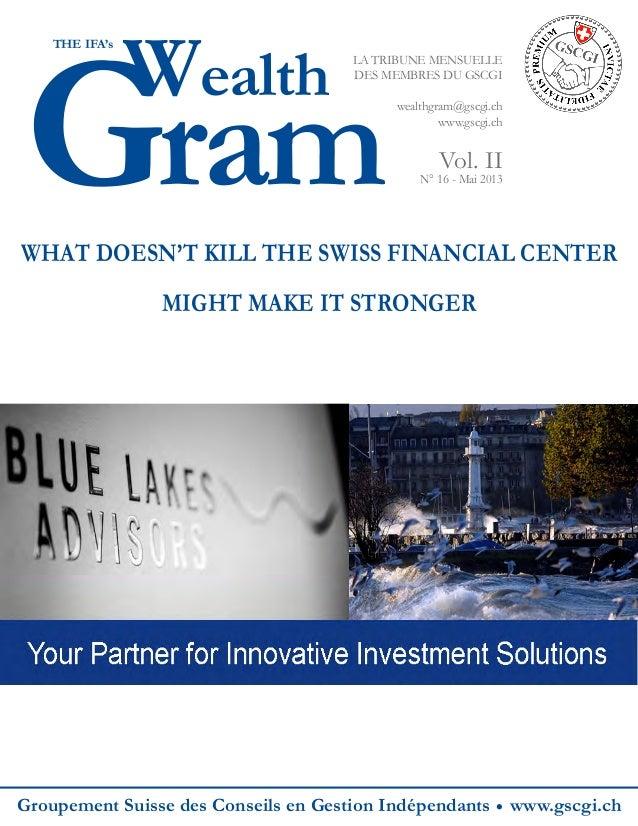 Gram Wealth THE IFA's LA TRIBUNE MENSUELLE DES MEMBRES DU GSCGI wealthgram@gscgi.ch www.gscgi.ch Vol. II N° 16 - Mai 2013 ...