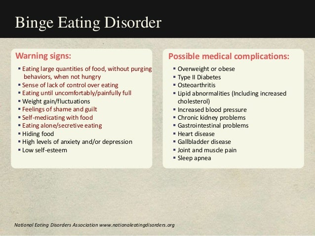 Warning signs:  Eating large quantities of food, without purging behaviors, when not hungry  Sense of lack of control ov...