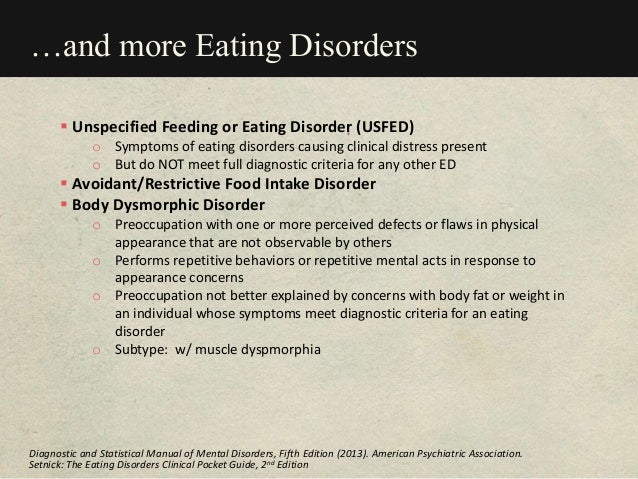 …and more Eating Disorders  Unspecified Feeding or Eating Disorder (USFED) o Symptoms of eating disorders causing clinica...