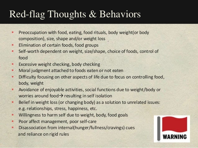 Red-flag Thoughts & Behaviors  Preoccupation with food, eating, food rituals, body weight(or body composition), size, sha...