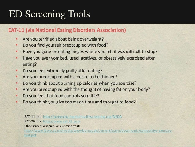 ED Screening Tools  Are you terrified about being overweight?  Do you find yourself preoccupied with food?  Have you go...