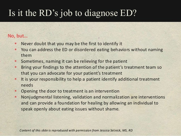 Is it the RD's job to diagnose ED?  Never doubt that you may be the first to identify it  You can address the ED or diso...