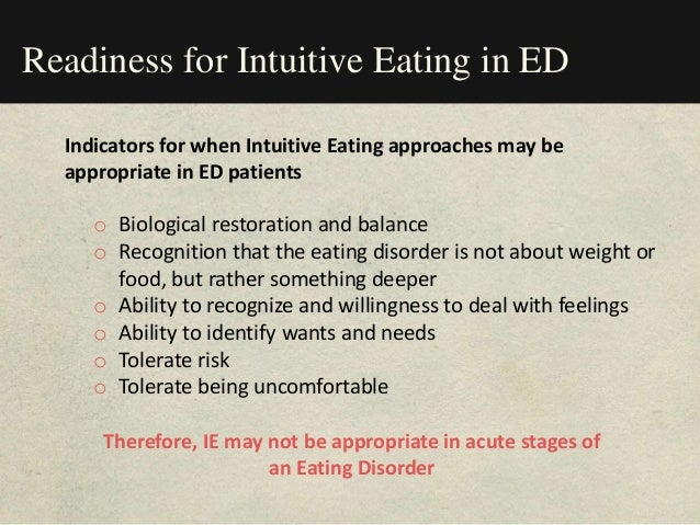 Readiness for Intuitive Eating in ED o Biological restoration and balance o Recognition that the eating disorder is not ab...