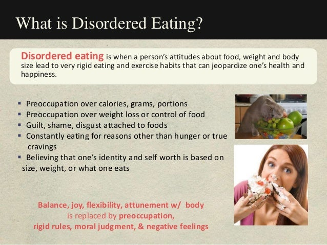What is Disordered Eating?  Preoccupation over calories, grams, portions  Preoccupation over weight loss or control of f...