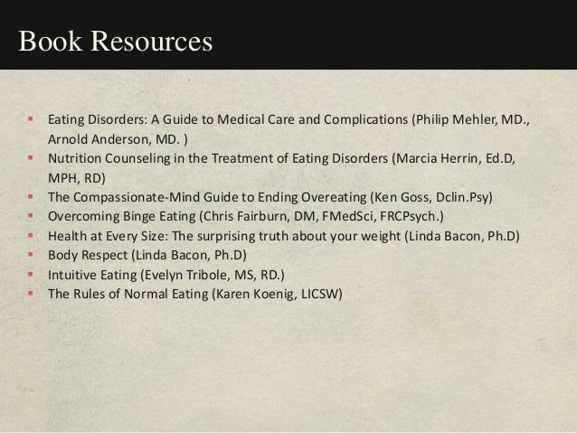 On-line Resources  Academy of Eating Disorders: www.aedweb.org  Behavioral Health Nutrition (Academy of Nutrition & Diet...