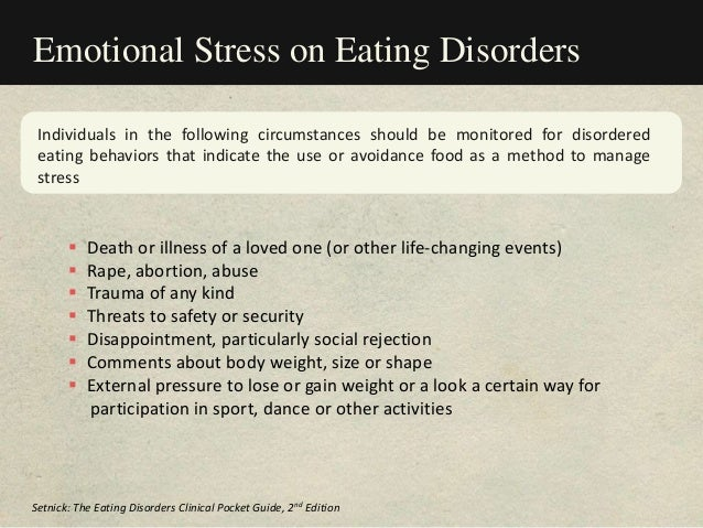 Emotional Stress on Eating Disorders Individuals in the following circumstances should be monitored for disordered eating ...