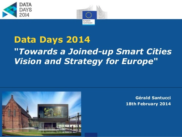 """Data Days 2014 """"Towards a Joined-up Smart Cities Vision and Strategy for Europe""""  Gérald Santucci 18th February 2014"""