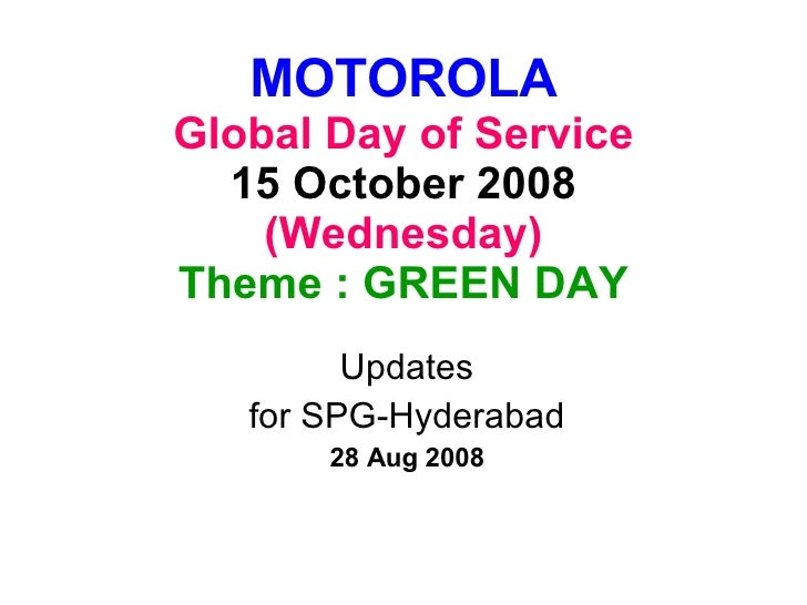 MOTOROLA Global Day of Service 15 October 2008 (Wednesday) Theme : GREEN DAY Updates for SPG-Hyderabad 28 Aug 2008