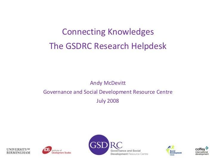 <ul><li>Connecting Knowledges </li></ul><ul><li>The GSDRC Research Helpdesk </li></ul><ul><li>Andy McDevitt </li></ul><ul>...