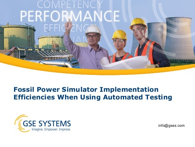 Fossil Power Simulator Implementation Efficiencies When Using Automated Testing  info@gses.com