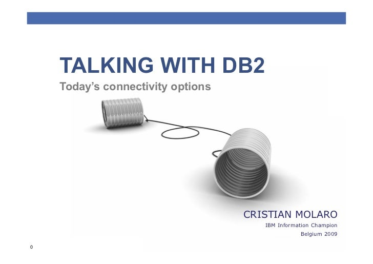 TALKING WITH DB2     Today's connectivity options                                        CRISTIAN MOLARO                  ...