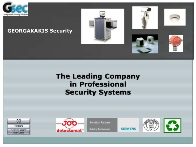 1 The Leading Company in Professional Security Systems 39 YEARS OF EXCELLENCE IN SECURITY GEORGAKAKIS Security