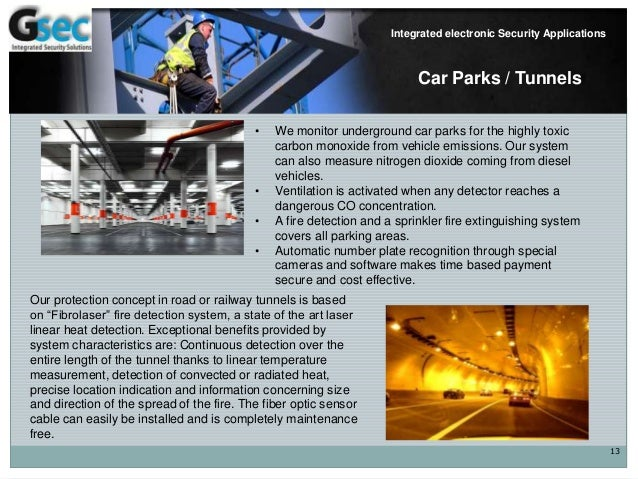 13 Integrated electronic Security Applications Car Parks / Tunnels • We monitor underground car parks for the highly toxic...