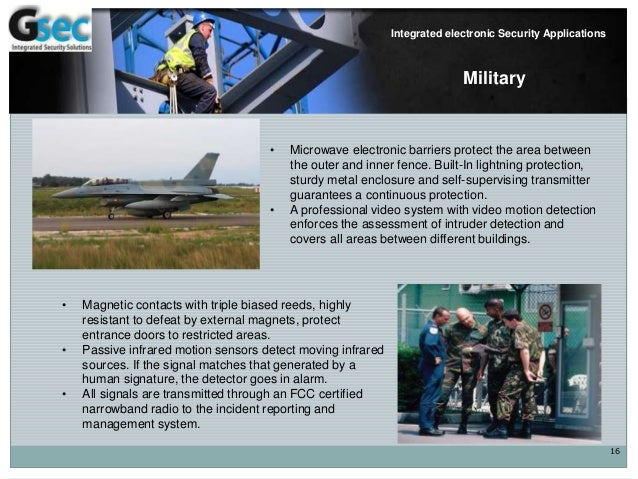 16 Integrated electronic Security Applications Military • Microwave electronic barriers protect the area between the outer...