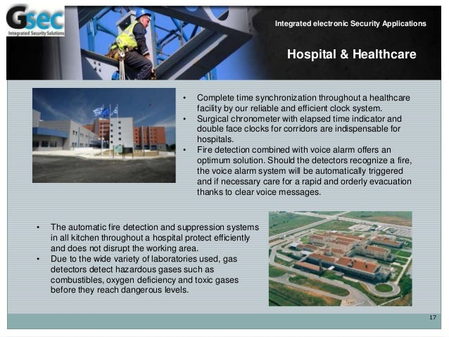 17 Integrated electronic Security Applications Hospital & Healthcare • Complete time synchronization throughout a healthca...