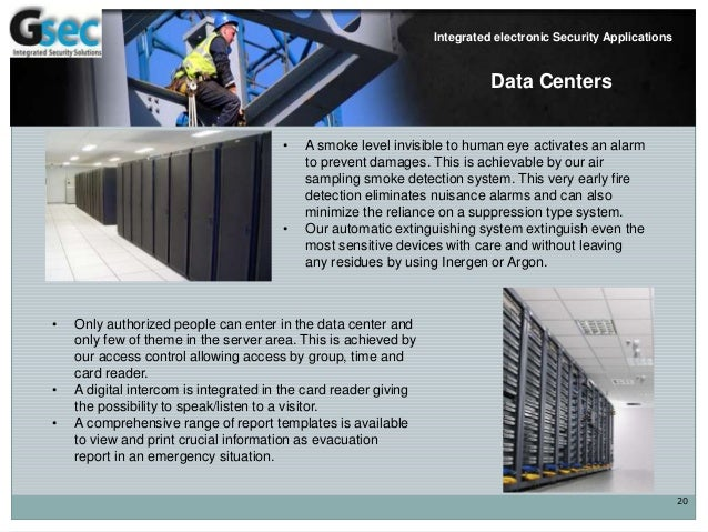 20 Integrated electronic Security Applications Data Centers • A smoke level invisible to human eye activates an alarm to p...