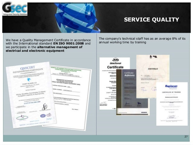 SERVICE QUALITY 27 We have a Quality Management Certificate in accordance with the International standard EN ISO 9001:2008...
