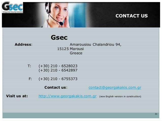 CONTACT US 31 Address: Amarousiou Chalandriou 94, 15125 Marousi Greece Τ: (+30) 210 - 6528023 (+30) 210 - 6542897 F: (+30)...