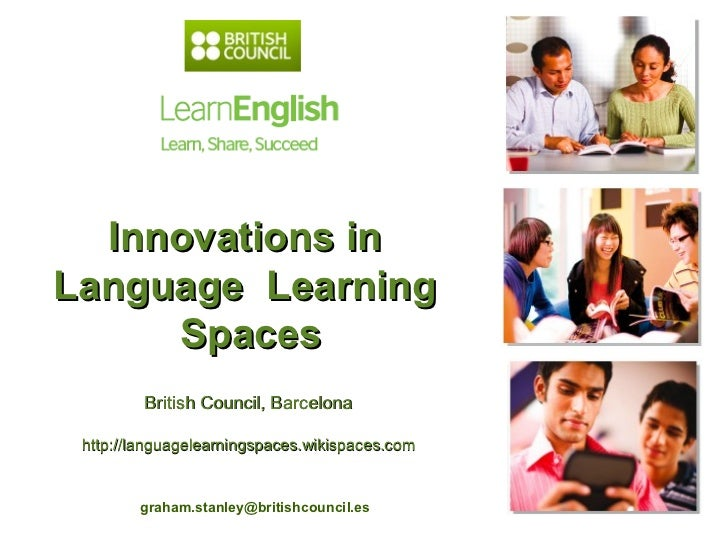 Innovations inLanguage Learning     Spaces         British Council, Barcelona http://languagelearningspaces.wikispaces.com...
